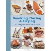 Smoking, Curing & Drying. The Complete Guide for Meat & Fish, Paperback/T. Turan