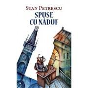 Spuse cu naduf/Stan Petrescu