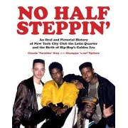 No Half Steppin': An Oral and Pictorial History of New York City Club the Latin Quarter and the Birth of Hip-Hop's Golden Era, Paperback/Claude Paradise Gray