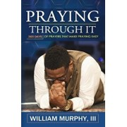 Praying Through It: 365 Days Worth of Prayers That Make Praying Easy, Paperback/William Murphy