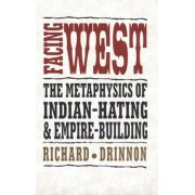 Facing West: The Metaphysics of Indian-Hating and Empire-Building, Paperback