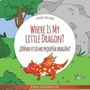 Where Is My Little Dragon? - żdónde Está Mi Pequeńa Dragón?: Bilingual Children's Picture Book Spanish English, Paperback/Antonio Pahetti
