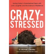 Crazy-Stressed: Saving Today's Overwhelmed Teens with Love, Laughter, and the Science of Resilience, Paperback