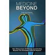 Medicine Beyond: Startling New Dimensions of Health and Healing for the Future, Paperback/Keith Scott-Mumby