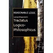 Reasonable Logic: Ludwig Wittgenstein's Tractatus Logico-Philosophicus, Paperback/Ludwig Wittgenstein