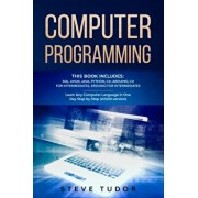 Computer Programming: This Book Includes: SQL, Linux, Java, Python, C#, Arduino, C# For Intermediates, Arduino For Intermediates Learn Any C, Paperback/Steve Tudor