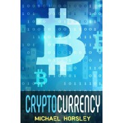 Cryptocurrency: The Complete Basics Guide for Beginners. Bitcoin, Ethereum, Litecoin and Altcoins, Trading and Investing, Mining, Secu, Paperback