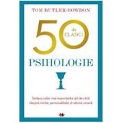50 de clasici. Psihologie. Sinteza celor mai importante 50 de carti despre minte, personalitate si natura umana/Tom Butler Bowdon
