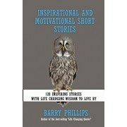 Inspirational and Motivational Short Stories: 128 Inspiring Stories with Life Changing Wisdom to Live by (Moral Stories, Self-Help Stories), Paperback/Barry Phillips