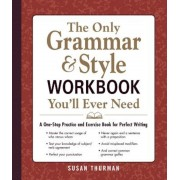 The Only Grammar & Style Workbook You'll Ever Need: A One-Stop Practice and Exercise Book for Perfect Writing, Paperback