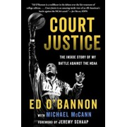 Court Justice: The Inside Story of My Battle Against the NCAA, Hardcover/Ed O'Bannon