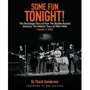 Some Fun Tonight!: The Backstage Story of How the Beatles Rocked America: The Historic Tours of 1964-1966 Volume 1: 1964, Paperback