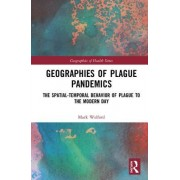 Geographies of Plague Pandemics: The Spatial Temporal Behaviour of Plague to the Modern Day