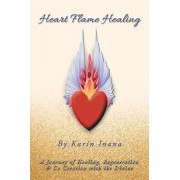 Heart Flame Healing: A Journey of Healing, Regeneration & Co Creation with the Divine, Paperback/Karin Inana