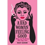 A Bad Woman Feeling Good: Blues and the Women Who Sing Them, Paperback/Buzzy Jackson
