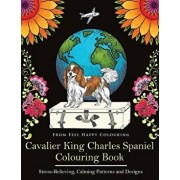 Cavalier King Charles Spaniel Colouring Book: Fun Cavalier King Charles Spaniel Coloring Book for Adults and Kids 10+, Paperback/Feel Happy Colouring