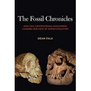 The Fossil Chronicles: How Two Controversial Discoveries Changed Our View of Human Evolution, Paperback/Dean Falk