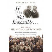 If It's Not Impossible...: The Life of Sir Nicholas Winton, Paperback/Barbara Winton