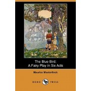 The Blue Bird: A Fairy Play in Six Acts (Dodo Press), Paperback/Maurice Maeterlinck