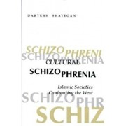 Cultural Schizophrenia: Islamic Societies Confronting the West, Paperback/Darius Shayegan