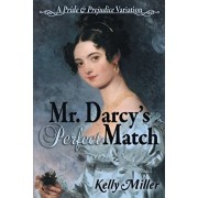 Mr. Darcy's Perfect Match: A Pride and Prejudice Variation, Paperback/Kelly Miller