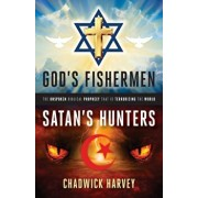 God's Fishermen, Satan's Hunters: The Unspoken Biblical Prophecy That Is Terrorizing the World, Paperback/Chadwick Harvey