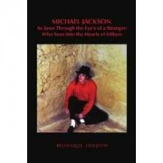 Michael Jackson, as Seen Through the Eye's of a Stranger: Who Sees Into the Hearts of Others Monique Jordon