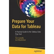 Prepare Your Data for Tableau: A Practical Guide to the Tableau Data Prep Tool, Paperback/Tim Costello
