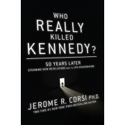 Who Really Killed Kennedy': 50 Years Later: Stunning New Revelations about the JFK Assassination, Hardcover