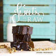 Sweets in the Raw: Naturally Healthy Desserts, Hardcover
