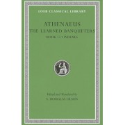 The Learned Banqueters, Volume VIII: Book 15. General Indexes (Athenaeus)(Cartonat) (9780674996762)