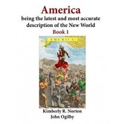 America Being the Latest and Most Accurate Description of the New World: Book 1, Paperback/John Ogilby