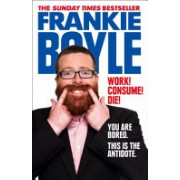 Work! Consume! Die! - I am Actually Almost Completely Insane Now (Boyle Frankie)(Paperback) (9780007426799)