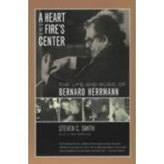 Heart at Fire's Center. The Life and Music of Bernard Herrmann, Paperback/Steven C. Smith