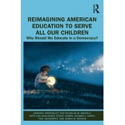 Reimagining American Education to Serve All Our Children: Why Should We Educate in a Democracy?, Paperback/Deborah Greenblatt