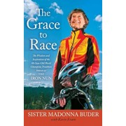 The Grace to Race: The Wisdom and Inspiration of the 80-Year-Old World Champion Triathlete Known as the Iron Nun, Paperback/Sister Madonna Buder