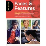 Art Studio: Faces & Features: More Than 50 Projects and Techniques for Drawing and Painting Heads, Faces, and Features in Pencil, Acrylic, Watercolo, Paperback/Walter Foster Creative Team