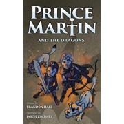 Prince Martin and the Dragons: A Classic Adventure Book about a Boy, a Knight, & the True Meaning of Loyalty, Hardcover/Brandon Hale
