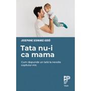Tata nu-i ca mama/Josephine Schwarz-Gero