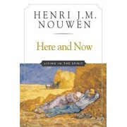 Here and Now: Living in the Spirit, Paperback/Henri J. M. Nouwen