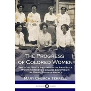 The Progress of Colored Women: Three Civil Rights Speeches by the First Black Woman to Receive a College Education in the United States of America, Paperback/Mary Church Terrell
