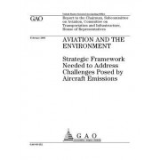 Aviation and the Environment: Strategic Framework Needed to Address Challenges Posed by Aircraft Emissions