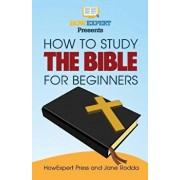 How to Study the Bible for Beginners - Your Step-By-Step Guide to Studying the Bible for Beginners, Paperback/Howexpert Press
