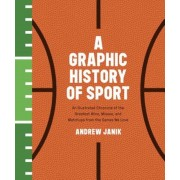 A Graphic History of Sport: An Illustrated Chronicle of the Greatest Wins, Misses, and Matchups from the Games We Love, Hardcover