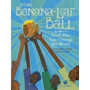 The Banana-Leaf Ball: How Play Can Change the World, Hardcover