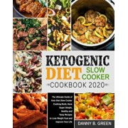 Ketogenic Diet Slow Cooker Cookbook 2020#: The Ultimate Guide of Keto Diet Slow Cooker Cooking Book, Have Super Simple, Healthy and Tasty Recipes to L, Paperback/Danny B. Green