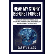 Hear My Story Before I Forget: The Traumatic Journey of a Former NFL Player: A memoir of faith, hope, healing, transparency and a renewed strength in, Paperback/Darryl Clack