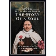 The Story of a Soul: The Autobiography of a Catholic Saint, Paperback/St Therese Of Lisieux