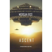 Ascent (The Invasion Chronicles-Book Three): A Science Fiction Thriller/Morgan Rice