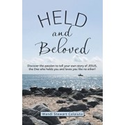 Held and Beloved: Discover the Passion to Tell Your Own Story of Jesus, the One Who Holds You and Loves You Like No Other!, Paperback/Wendi Stewart Colaiuta